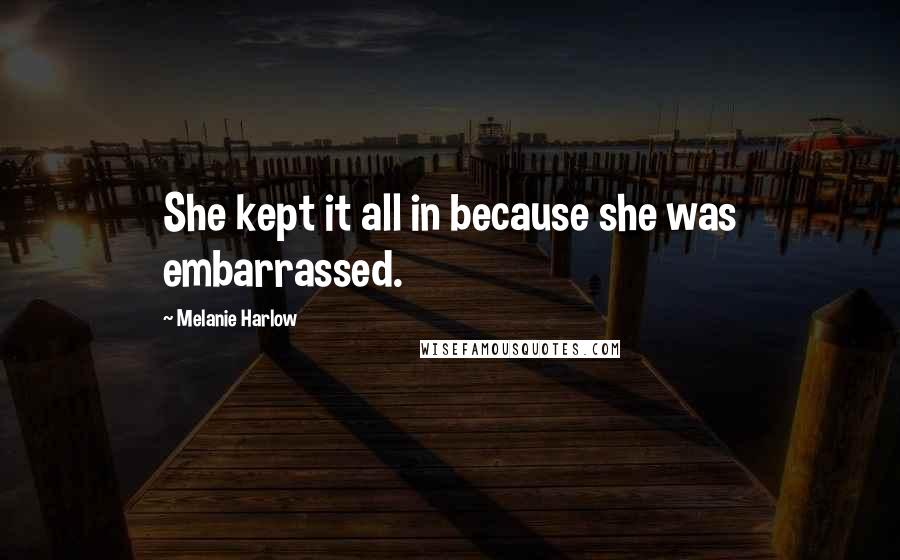 Melanie Harlow quotes: She kept it all in because she was embarrassed.