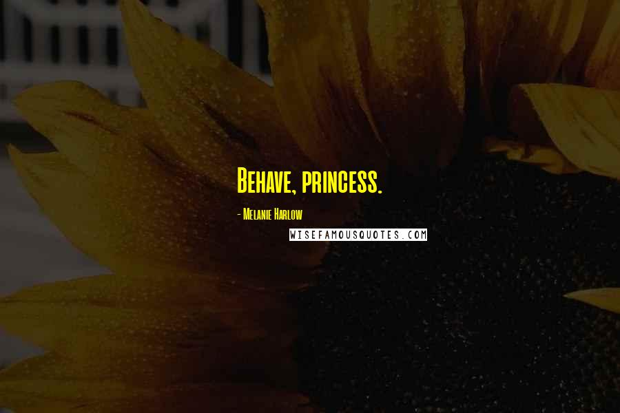 Melanie Harlow quotes: Behave, princess.