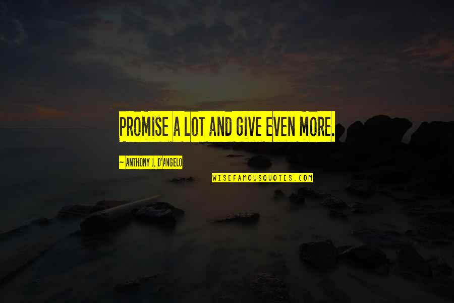 Melanie Martinez Quotes By Anthony J. D'Angelo: Promise a lot and give even more.