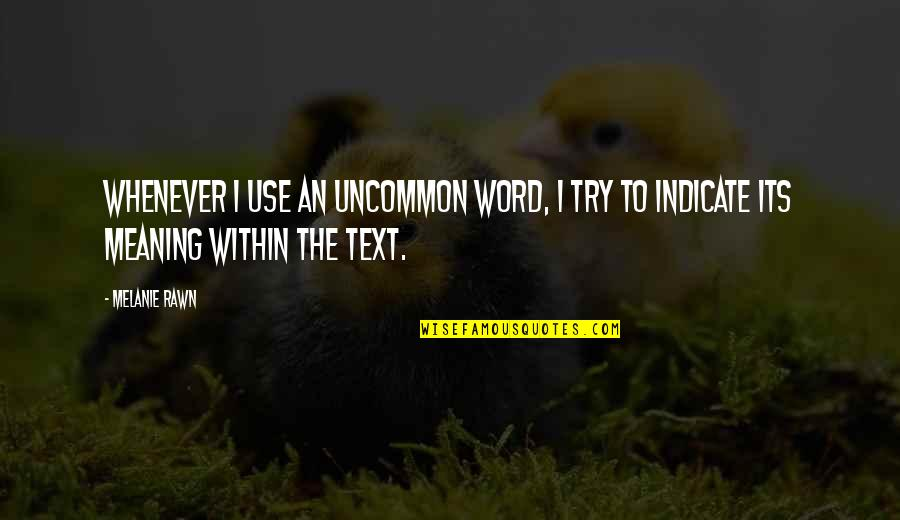 Melanie Rawn Quotes By Melanie Rawn: Whenever I use an uncommon word, I try