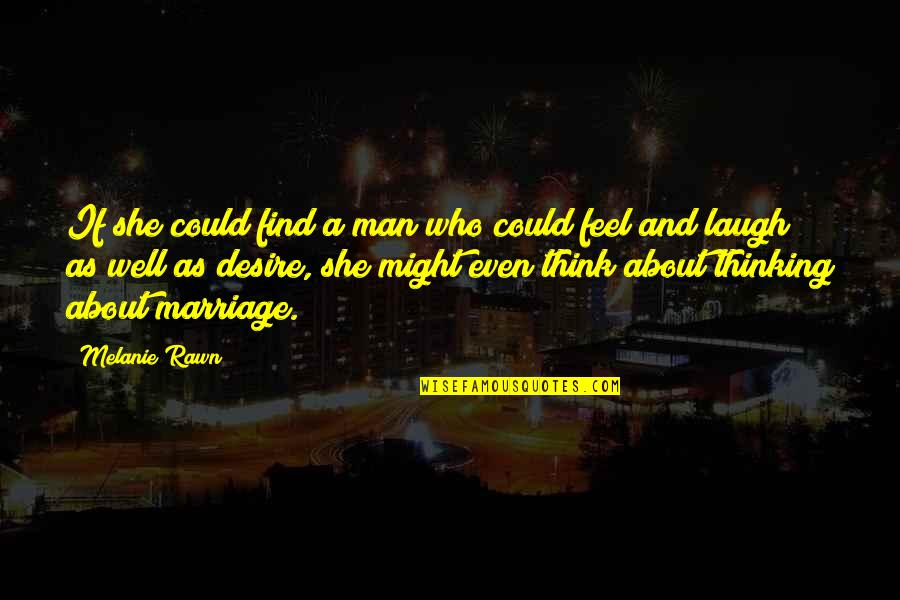 Melanie Rawn Quotes By Melanie Rawn: If she could find a man who could