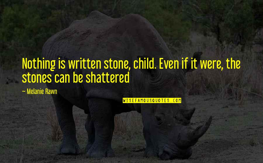 Melanie Rawn Quotes By Melanie Rawn: Nothing is written stone, child. Even if it