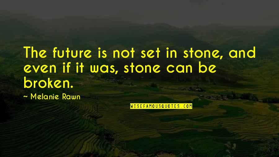 Melanie Rawn Quotes By Melanie Rawn: The future is not set in stone, and