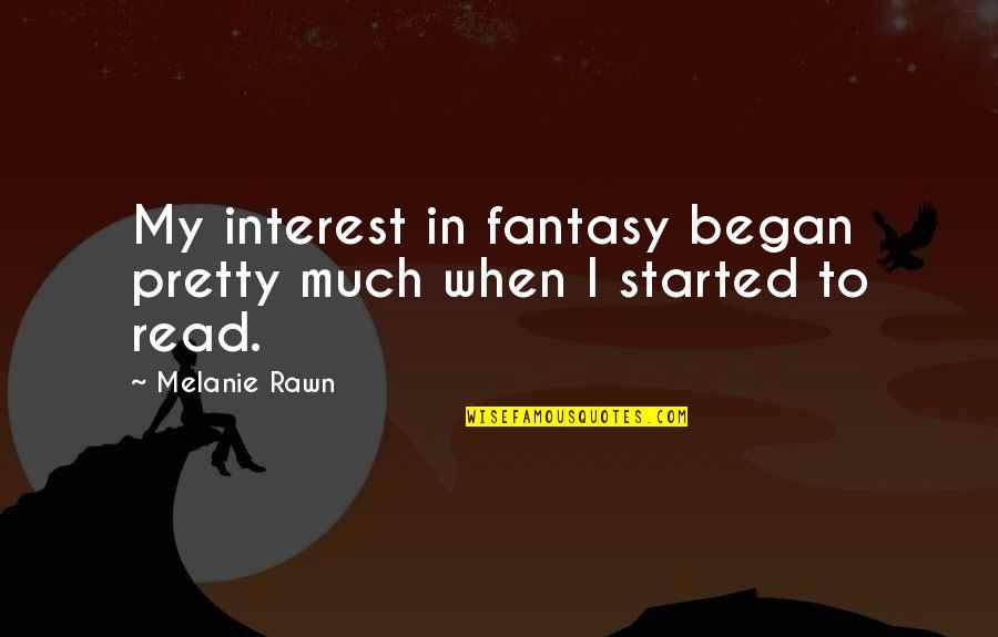 Melanie Rawn Quotes By Melanie Rawn: My interest in fantasy began pretty much when