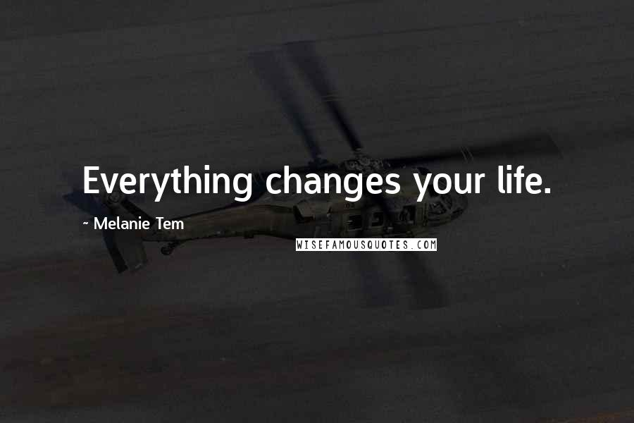 Melanie Tem quotes: Everything changes your life.