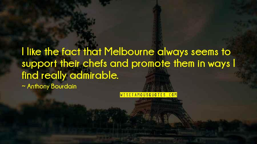 Melbourne Quotes By Anthony Bourdain: I like the fact that Melbourne always seems