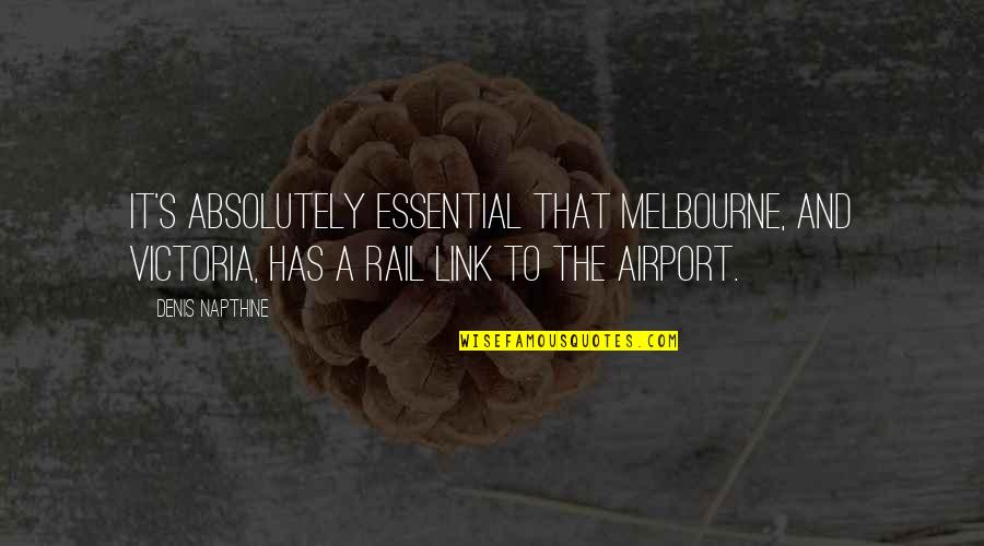 Melbourne Quotes By Denis Napthine: It's absolutely essential that Melbourne, and Victoria, has