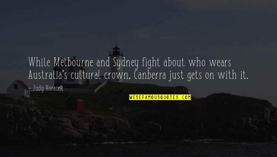 Melbourne Quotes By Judy Horacek: While Melbourne and Sydney fight about who wears