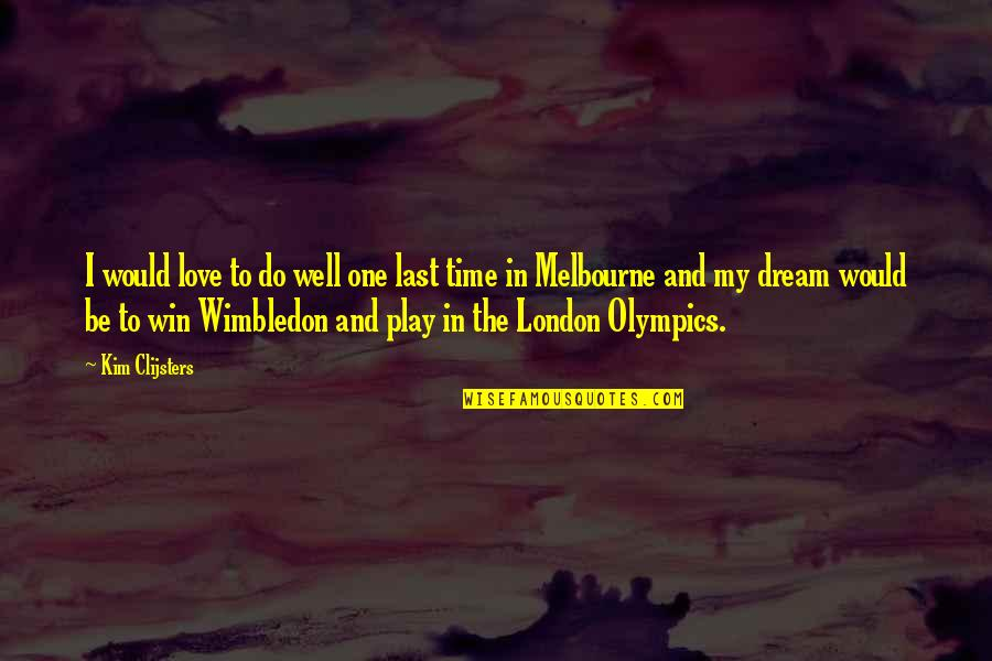 Melbourne Quotes By Kim Clijsters: I would love to do well one last
