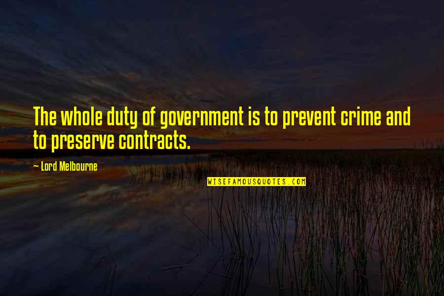 Melbourne Quotes By Lord Melbourne: The whole duty of government is to prevent