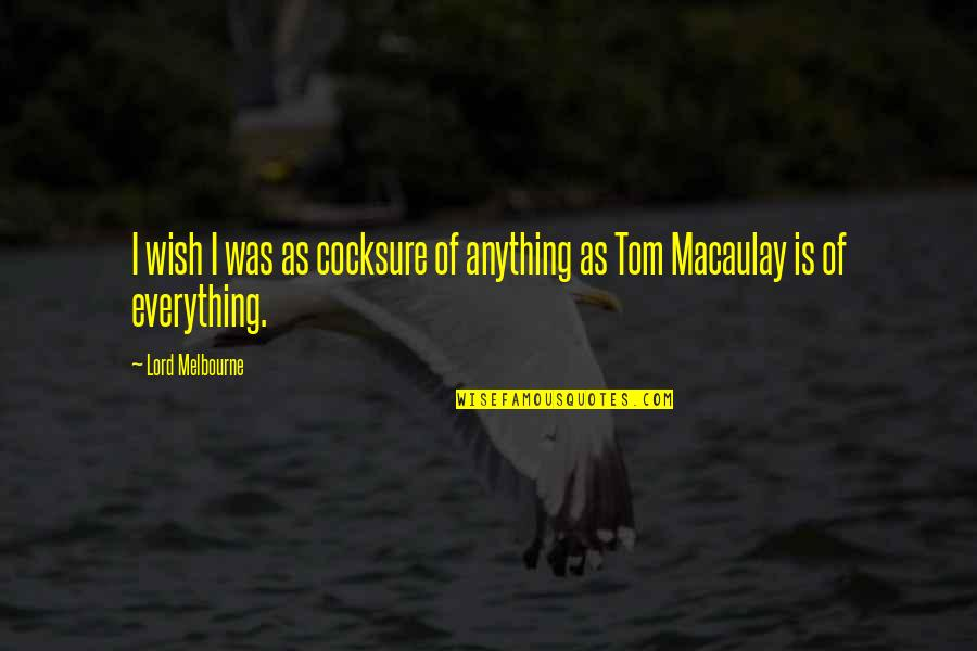 Melbourne Quotes By Lord Melbourne: I wish I was as cocksure of anything