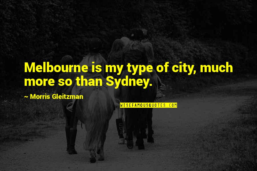 Melbourne Quotes By Morris Gleitzman: Melbourne is my type of city, much more