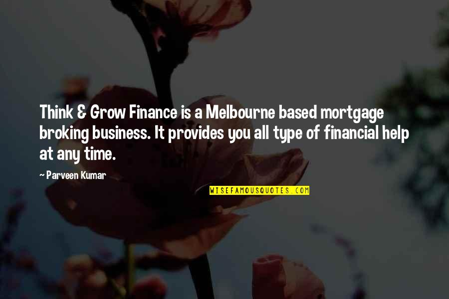 Melbourne Quotes By Parveen Kumar: Think & Grow Finance is a Melbourne based