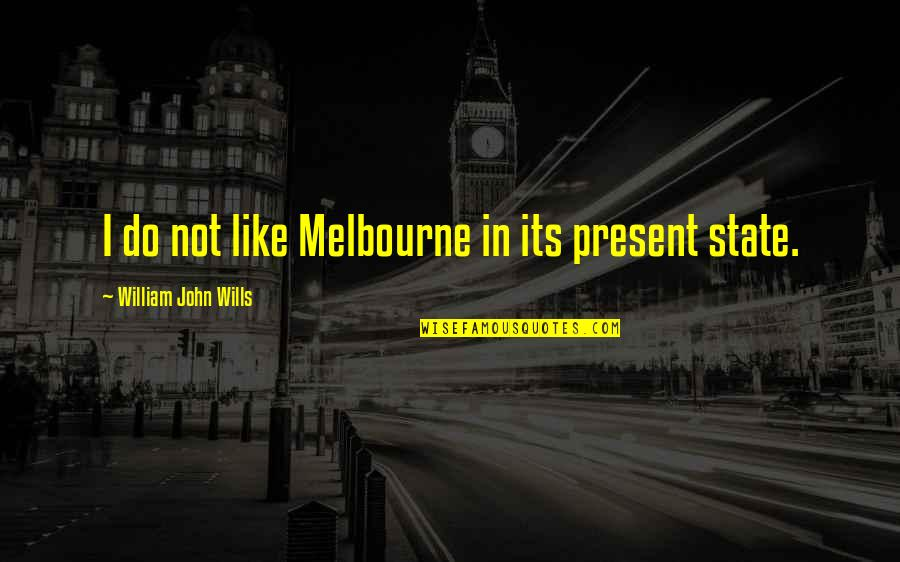 Melbourne Quotes By William John Wills: I do not like Melbourne in its present