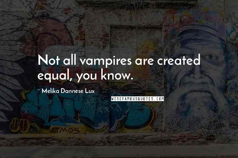 Melika Dannese Lux quotes: Not all vampires are created equal, you know.