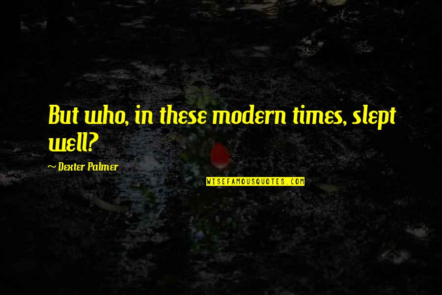 Melisandre Book Quotes By Dexter Palmer: But who, in these modern times, slept well?