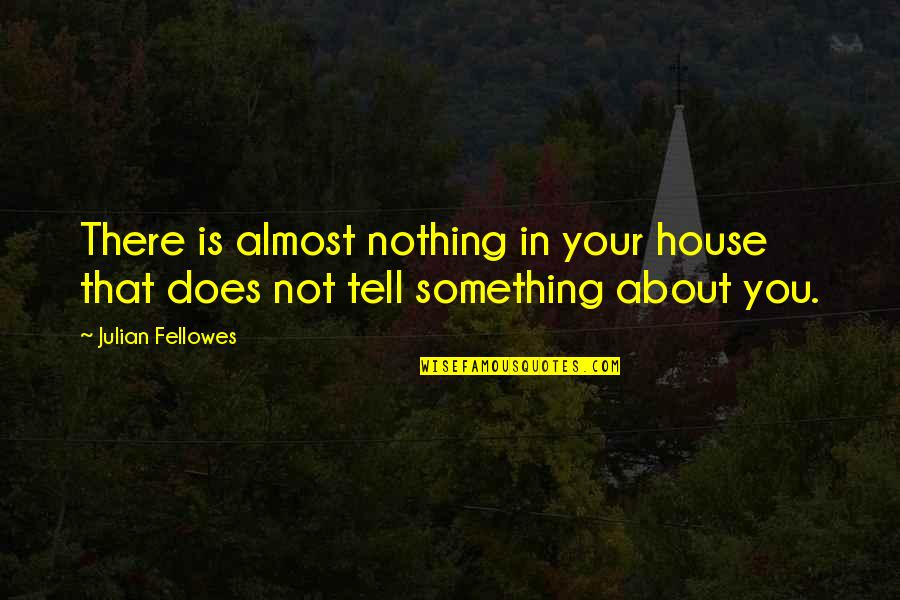 Melisandre Book Quotes By Julian Fellowes: There is almost nothing in your house that