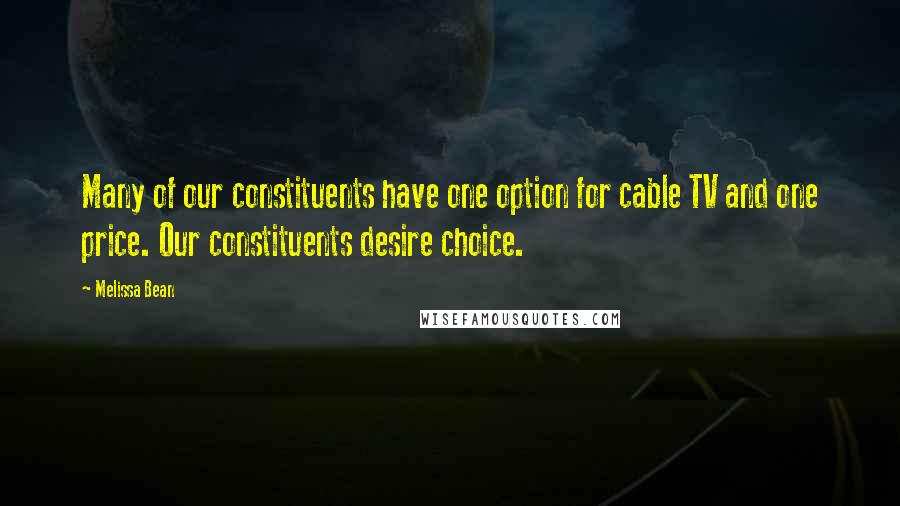Melissa Bean quotes: Many of our constituents have one option for cable TV and one price. Our constituents desire choice.