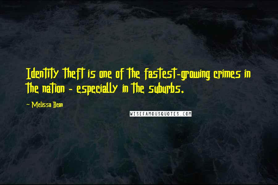 Melissa Bean quotes: Identity theft is one of the fastest-growing crimes in the nation - especially in the suburbs.