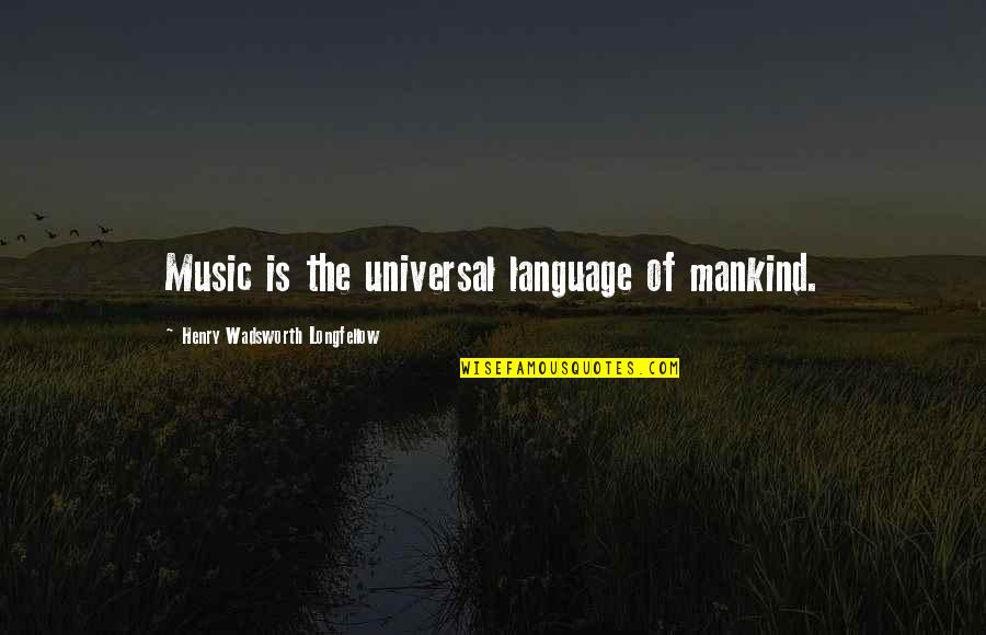 Melissa Benoist Quotes By Henry Wadsworth Longfellow: Music is the universal language of mankind.