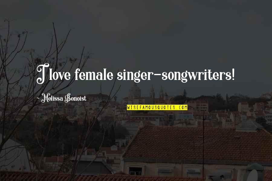 Melissa Benoist Quotes By Melissa Benoist: I love female singer-songwriters!
