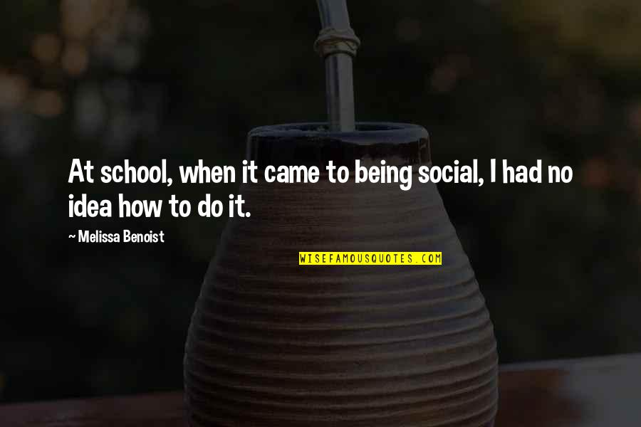 Melissa Benoist Quotes By Melissa Benoist: At school, when it came to being social,