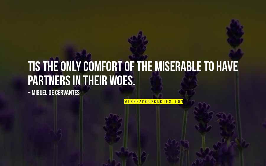 Melissa Benoist Quotes By Miguel De Cervantes: Tis the only comfort of the miserable to