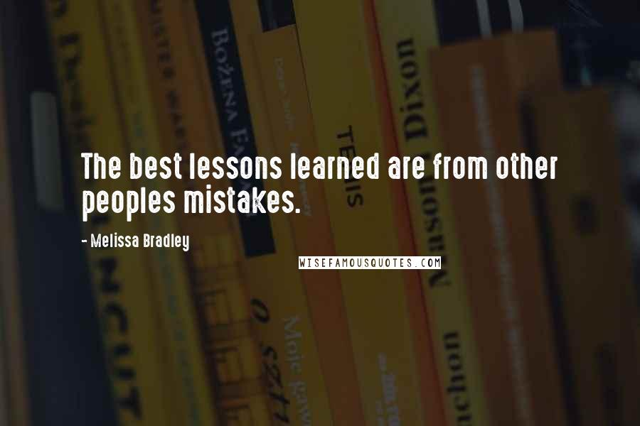 Melissa Bradley quotes: The best lessons learned are from other peoples mistakes.