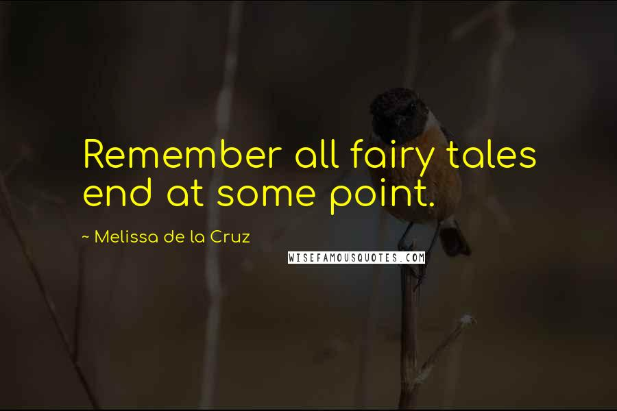 Melissa De La Cruz quotes: Remember all fairy tales end at some point.