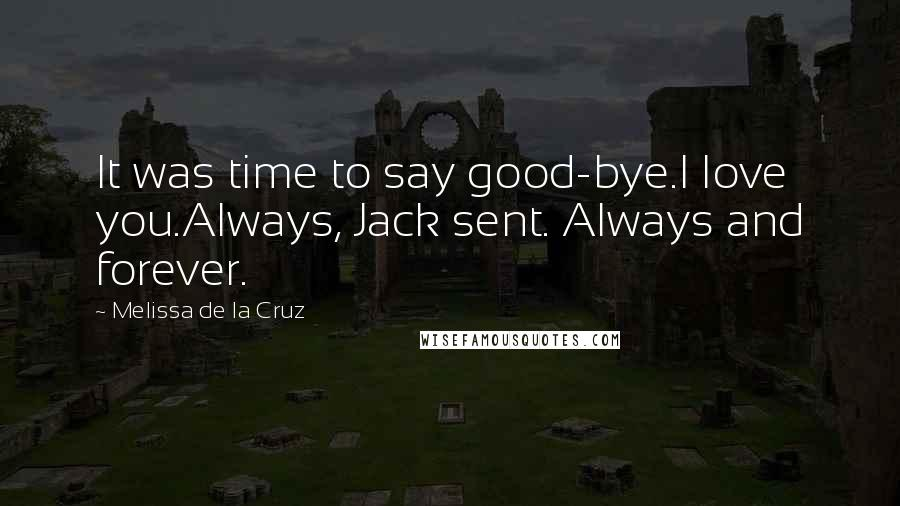 Melissa De La Cruz quotes: It was time to say good-bye.I love you.Always, Jack sent. Always and forever.