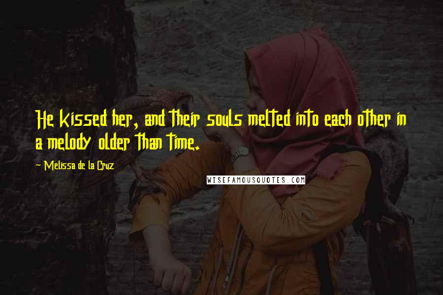 Melissa De La Cruz quotes: He kissed her, and their souls melted into each other in a melody older than time.