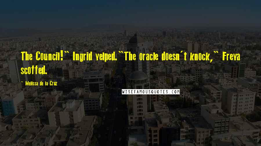 """Melissa De La Cruz quotes: The Council!"""" Ingrid yelped.""""The oracle doesn't knock,"""" Freya scoffed."""