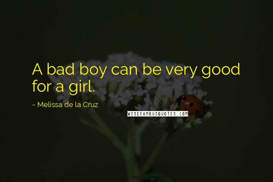 Melissa De La Cruz quotes: A bad boy can be very good for a girl.
