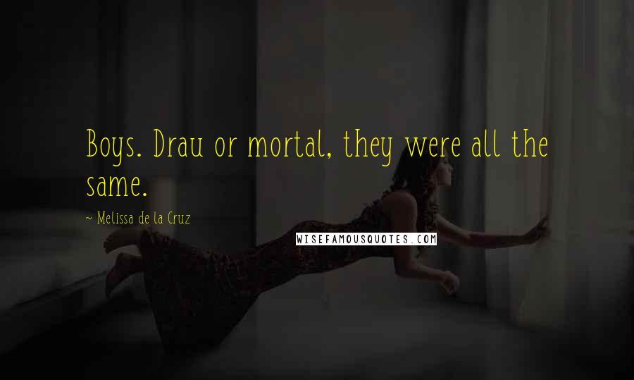 Melissa De La Cruz quotes: Boys. Drau or mortal, they were all the same.