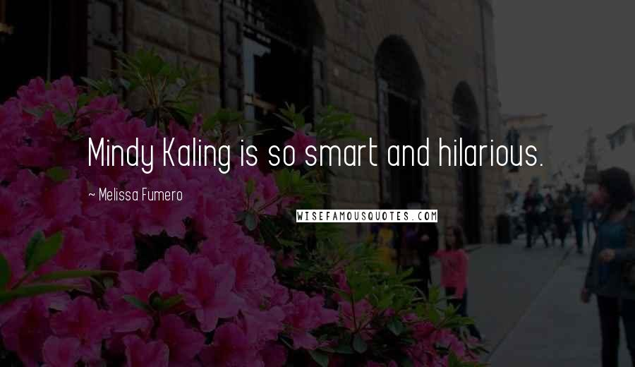 Melissa Fumero quotes: Mindy Kaling is so smart and hilarious.