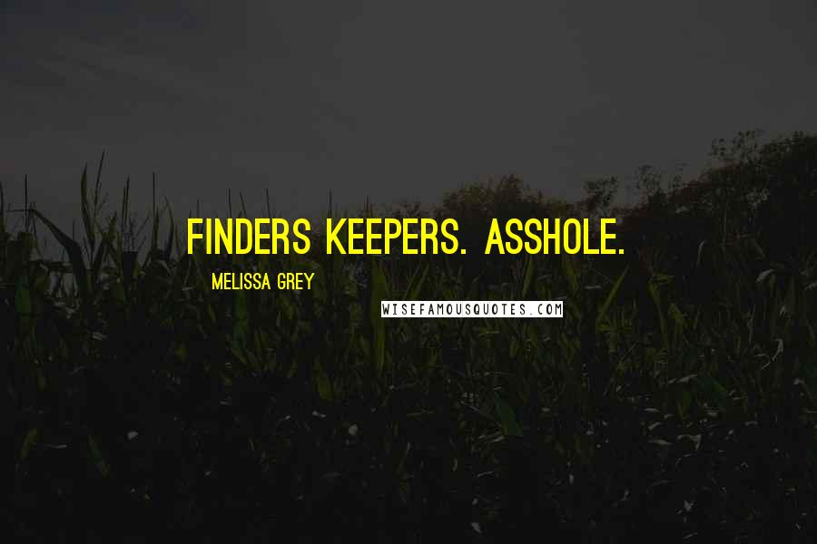 Melissa Grey quotes: Finders keepers. Asshole.