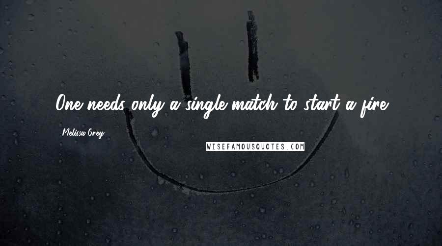 Melissa Grey quotes: One needs only a single match to start a fire