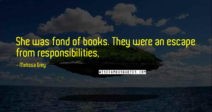 Melissa Grey quotes: She was fond of books. They were an escape from responsibilities,