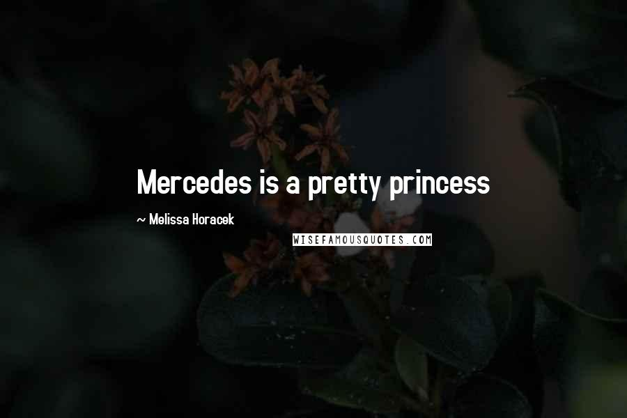 Melissa Horacek quotes: Mercedes is a pretty princess