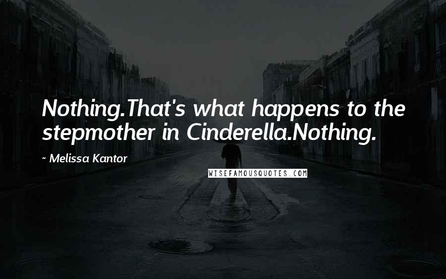Melissa Kantor quotes: Nothing.That's what happens to the stepmother in Cinderella.Nothing.
