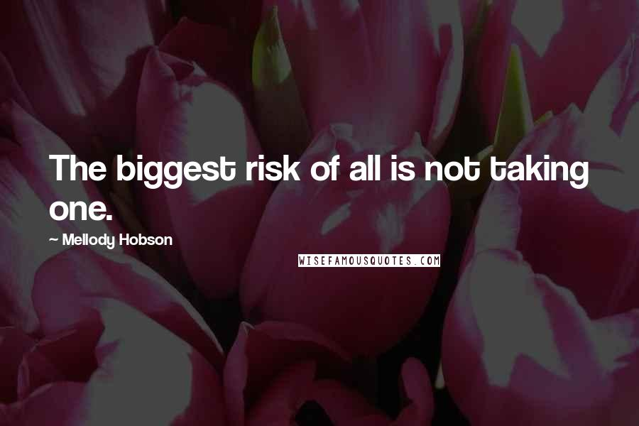 Mellody Hobson quotes: The biggest risk of all is not taking one.