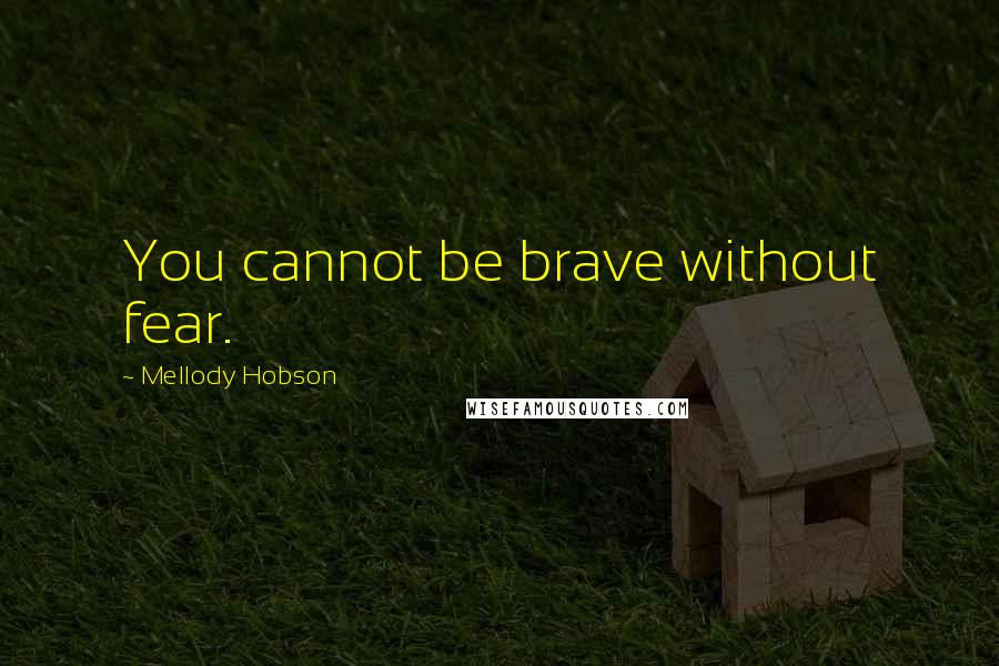 Mellody Hobson quotes: You cannot be brave without fear.