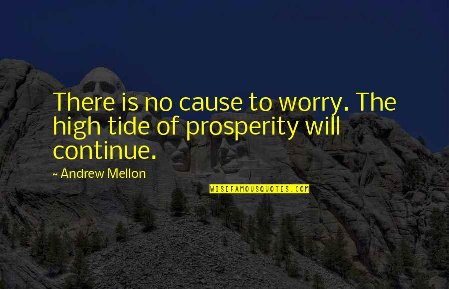 Mellon Quotes By Andrew Mellon: There is no cause to worry. The high