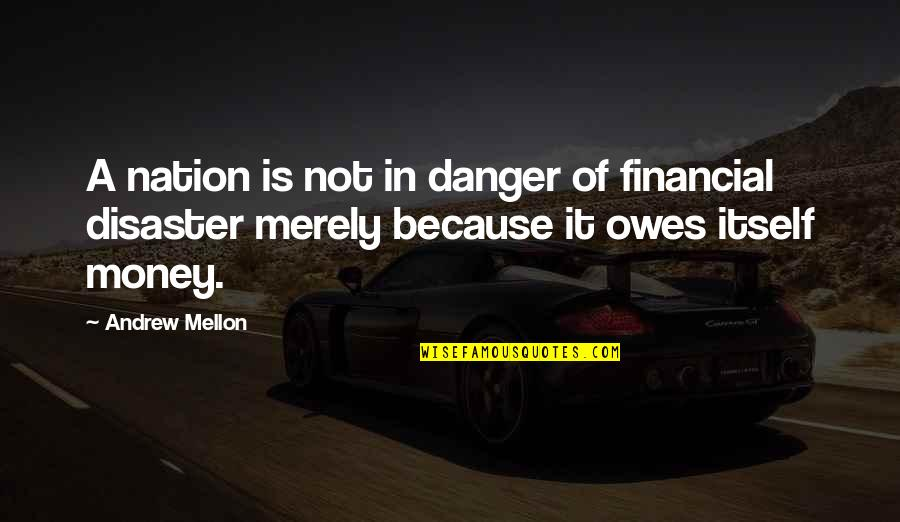 Mellon Quotes By Andrew Mellon: A nation is not in danger of financial