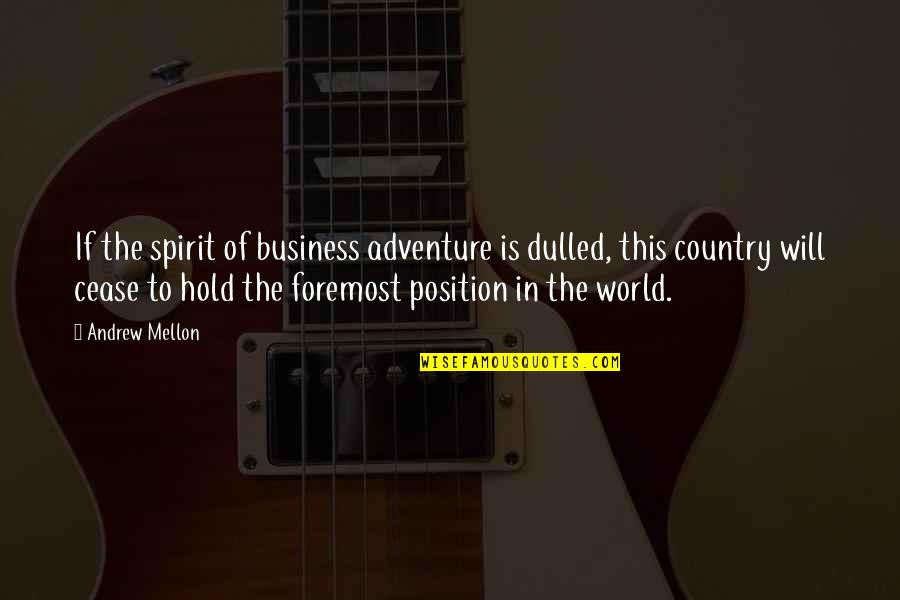 Mellon Quotes By Andrew Mellon: If the spirit of business adventure is dulled,