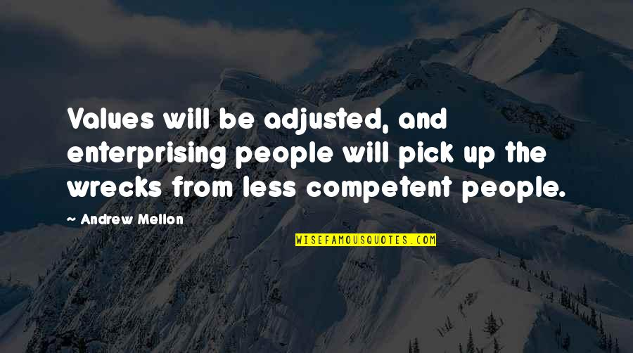 Mellon Quotes By Andrew Mellon: Values will be adjusted, and enterprising people will
