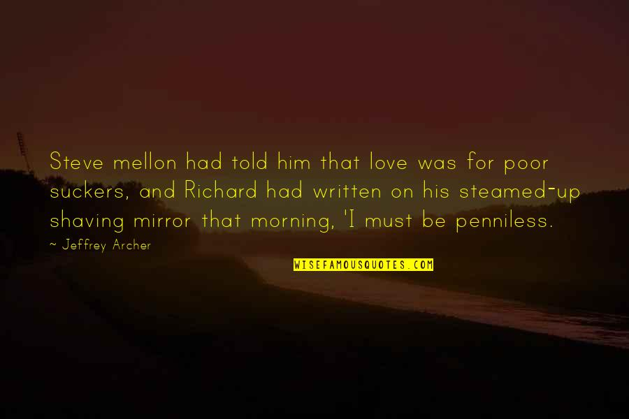 Mellon Quotes By Jeffrey Archer: Steve mellon had told him that love was