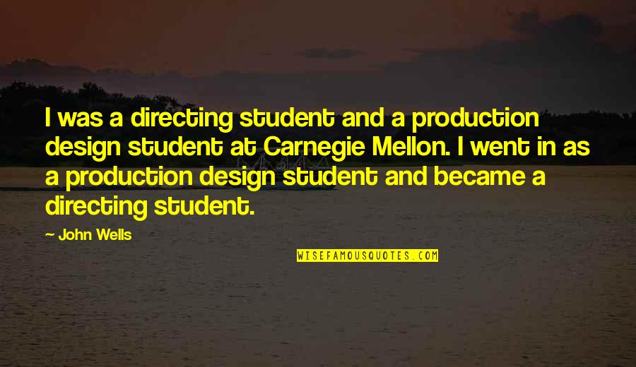 Mellon Quotes By John Wells: I was a directing student and a production