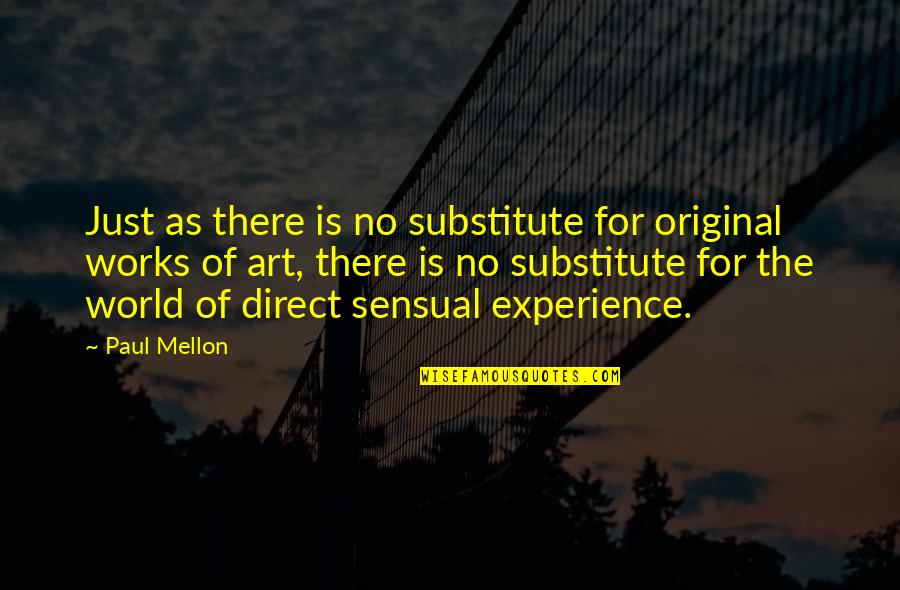 Mellon Quotes By Paul Mellon: Just as there is no substitute for original