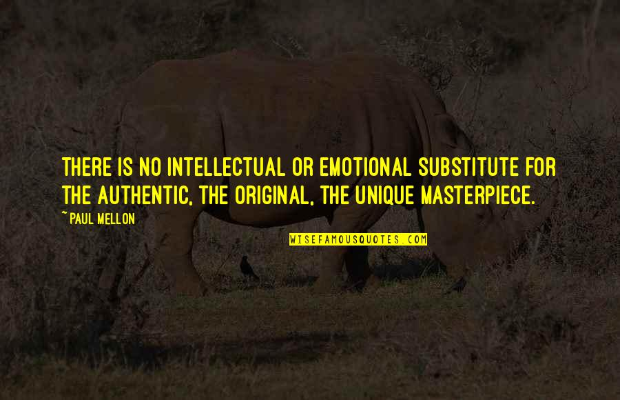 Mellon Quotes By Paul Mellon: There is no intellectual or emotional substitute for